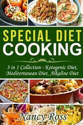 Special Diet Cooking: 3 in 1 Collection - Ketogenic Diet, Mediterranean Diet, Alkaline Diet
