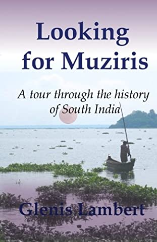 Looking for Muziris: A Tour Through the History of South India (Kerala South India)