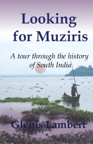 Looking for Muziris: A Tour Through the History of South India