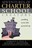 Adventures of Charter School Creators, Terrence E, Deal and Guilbert C. Hentschke, 1578861667