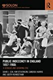 Public Indecency in England 1857-1960 : 'A Serious and Growing Evil', Cox, David J. and Stevenson, Kim, 0415524717