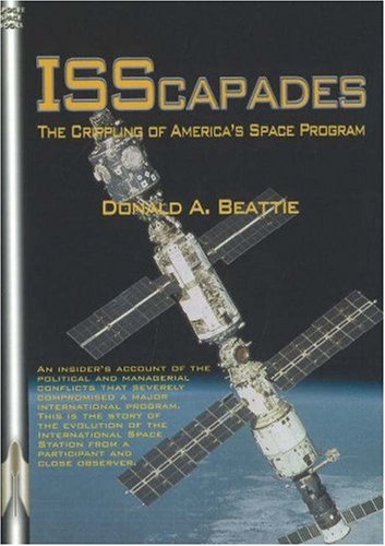 ISScapades: The Crippling of America's Space Program: Apogee Books Space Series #59