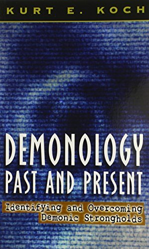 Demonology Past and Present: Identifying and Overcoming Demonic Strongholds by Kurt E. Koch (2000-06-01)