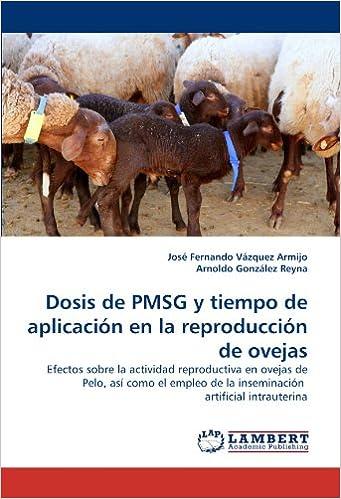 Dosis de PMSG y tiempo de aplicación en la reproducción de ovejas: Efectos sobre la actividad reproductiva en ovejas de Pelo, así como el empleo de la ...