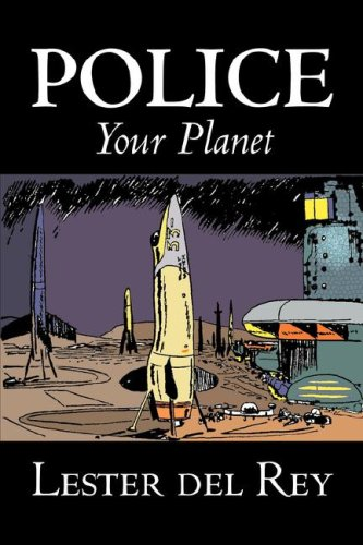 Download Police Your Planet by Lester del Rey, Science Fiction, Adventure PDF