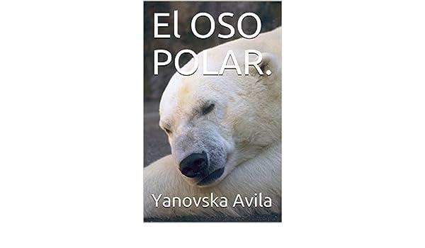 El OSO POLAR. (1) (Spanish Edition) - Kindle edition by Yanovska Avila. Literature & Fiction Kindle eBooks @ Amazon.com.