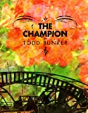Front cover for the book The Champion by Todd Bunker