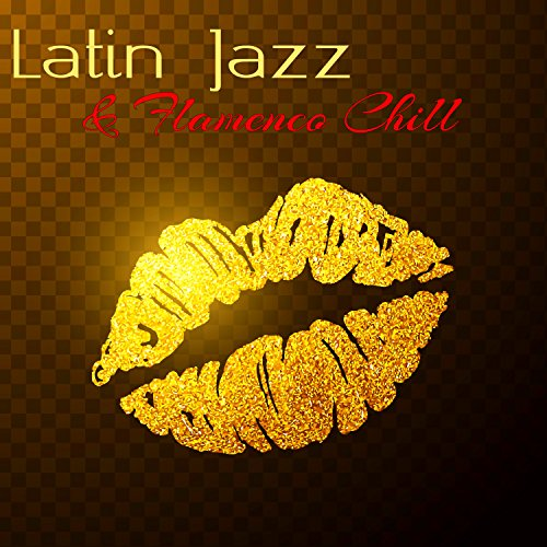 Jazz Latin Trumpet - Latin Jazz & Flamenco Chill – Wonderful Chill Out Latino & Jazz Trumpet for Love
