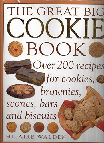The great big cookie: Over 200 recipes for cookies, brownies, scones, bars and biscuits