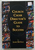 Church Choir Director's Guide to Success, McCray, James, 0964807114