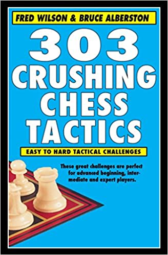 303 Crushing Chess Tactics by Fred Wilson (Author), Bruce Alberston 51C%2BlB1auVL._SX326_BO1,204,203,200_