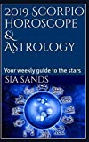 2019 Scorpio Horoscope & Astrology: Your weekly guide to the stars (2019 Horoscopes)