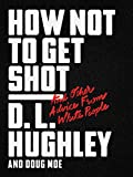 #6: How Not to Get Shot: And Other Advice From White People