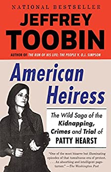 American Heiress: The Wild Saga of the Kidnapping, Crimes and Trial of Patty Hearst by [Toobin, Jeffrey]