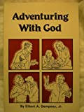 Adventuring with God, Elbert A. Dempsey, 0830904050