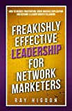 Book cover from Freakishly Effective Leadership for Network Marketers: How to Reduce Frustration, Drive Massive Duplication and Become a Leader Worth Following by Ray Higdon