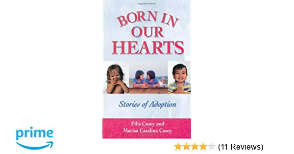 Born in our hearts stories of adoption filis casey 9780757301292 born in our hearts stories of adoption filis casey 9780757301292 amazon books colourmoves