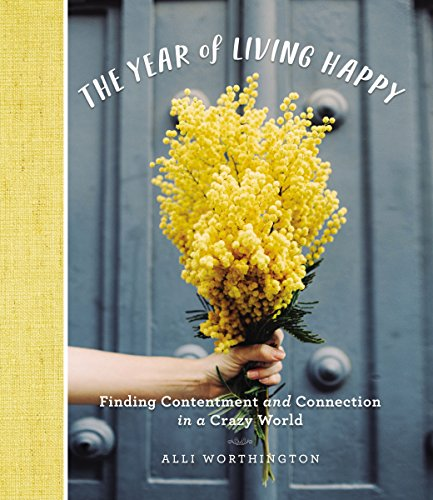 The Year of Living Happy: Finding Contentment and Connection in a Crazy  World See more