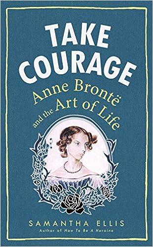Take courage - Anne Bronte and The Art of Life de Samantha Ellis 51C%2Bp1wn0cL._SX308_BO1,204,203,200_