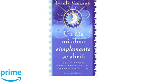 Un dia mi alma simplemente se abrio (Spanish Edition): Iyanla Vanzant: 9788497778930: Amazon.com: Books