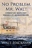 No Problem, Mr. Walt: A Memoir of Loss, Building a Boat,Rebuilding a Life, and Discovering China