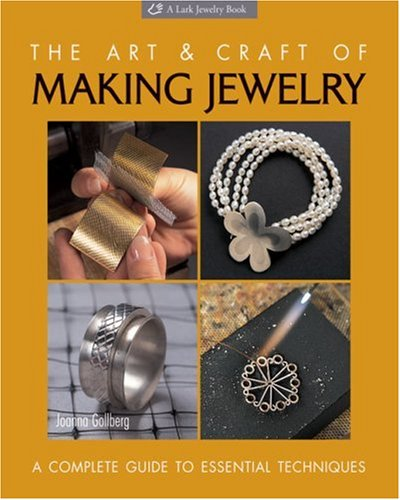 The Art & Craft of Making Jewelry: A Complete Guide to Essential Techniques (Lark Jewelry Books)