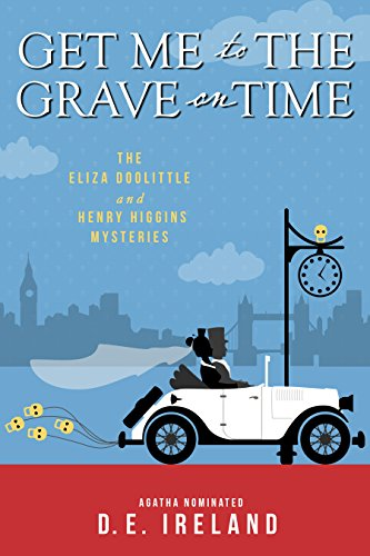 Get Me To The Grave On Time (The Eliza Doolittle and Henry Higgins Mysteries)