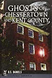 : Ghosts of Chestertown and Kent County (Haunted America)