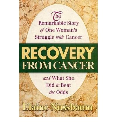 Download [Recovery from Cancer: The Remarkable Story of One Woman's Struggle with Cancer and What She Did to Beat the Odds] (By: Elaine Nussbaum) [published: May, 2004] ebook