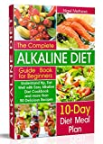 The Complete Alkaline Diet Guide Book for Beginners: Understand pH, Eat Well with Easy Alkaline Diet Cookbook and more than 50 Delicious Recipes (to lose weight, for beginners, books)