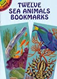 Twelve Sea Animals Bookmarks (Dover Bookmarks)