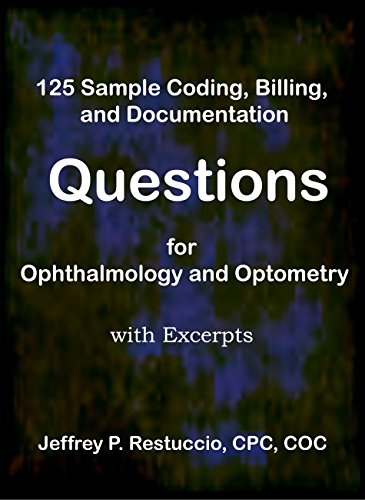 READ 125 Sample Coding, Billing, and Documentation Questions for Ophthalmology and Optometry: with excerp D.O.C
