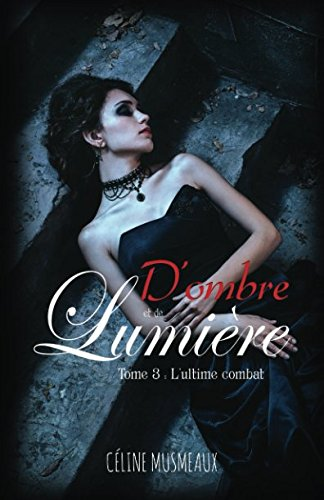 Download D'ombre et de Lumiere: 3 – L'ultime combat (D'ombre et de Lumière) (Volume 3) (French Edition) ebook