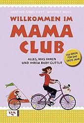 Willkommen im Mama-Club: Alles, was Ihnen und Ihrem Baby gut tut. 250 Ideen für das erste Jahr