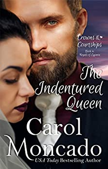 The Indentured Queen: Contemporary Christian Romance (Crowns & Courtships Book 4) by [Moncado, Carol]