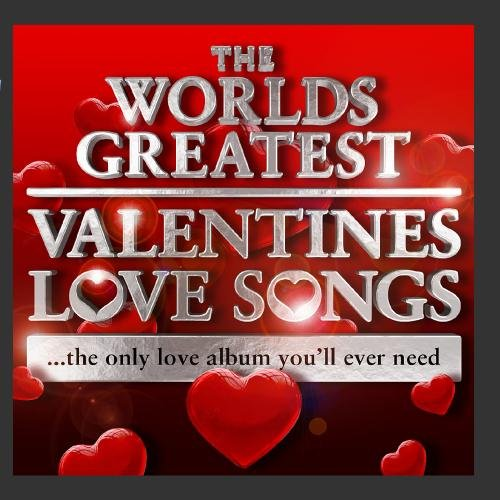 Price comparison product image World's Greatest Valentines Day Love Songs - The Only Love Album You'll Ever Need (Deluxe Version)