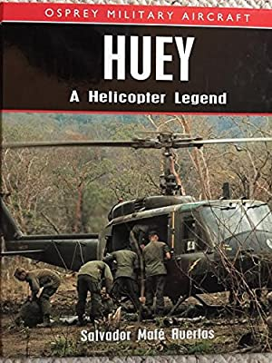 Huey: A Helicopter Legend (Osprey Military Aircraft)