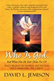 img - for Who Is God, And What Has He Ever Done For Us?: Why I Believe In Yahweh And His Son Jesus Immanuel, The Christ book / textbook / text book
