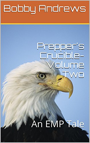 Prepper's Crucible-Volume Two: A Post Apocalyptic Tale by [Andrews, Bobby]
