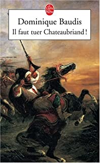 Il faut tuer Chateaubriand! : roman, Baudis, Dominique