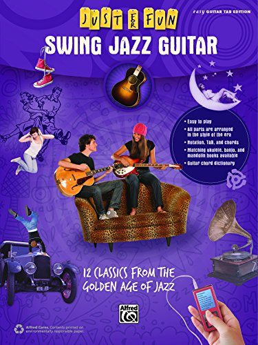 (Just for Fun: Swing Jazz Guitar: 12 Swing Era Classics from the Golden Age of Jazz for Easy Guitar TAB (Guitar))
