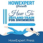 How to Dryland Train for Swimming: Your Step-by-Step Guide to Dryland Training for Swimming |  HowExpert Press