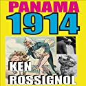 Panama 1914: The Early Years of the Big Dig Audiobook by Ken Rossignol Narrated by J.D. Rowlett