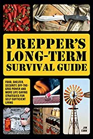 Prepper's Long-Term Survival Guide: Food, Shelter, Security, Off-the-Grid Power and More Life-Saving Strat