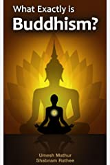 What exactly is Buddhism? Kindle Edition