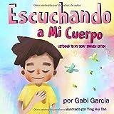Escuchando a Mi Cuerpo: Una guía para ayudar a los niños entender la conexión entre las sensaciones físicas y sus sentimiento