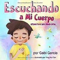 Escuchando a Mi Cuerpo: Una guía para ayudar a los niños entender la conexión entre...