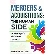 Mergers & Acquisitions: The Human Side: A Manager's Guide to Success
