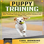 Puppy Training: Step-by-Step Guide to Train Your Puppy in Just 2 Weeks!: Best Training Guide for a Well-Trained, Obedient and Happy Dog | Carl Bambino