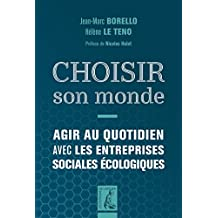 Choisir son monde: Agir au quotidien avec les entreprises sociales et écologiques (SOCIAL ECO H C) (French Edition)